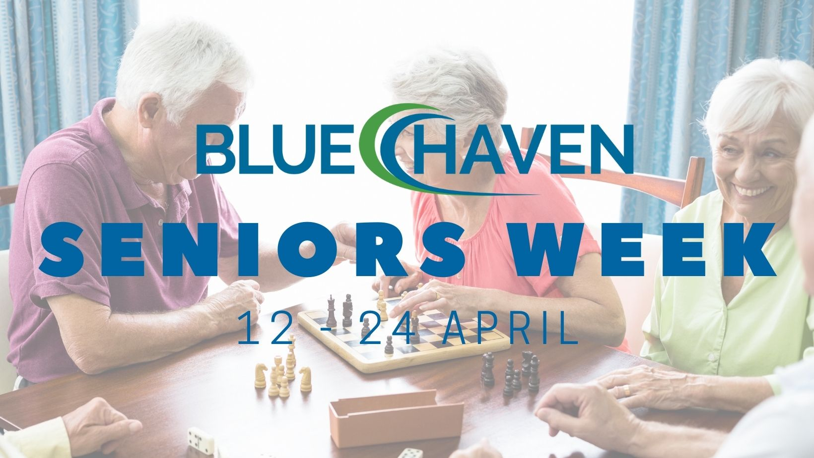 Blue Haven Seniors Week 13 April – 24 April 2021